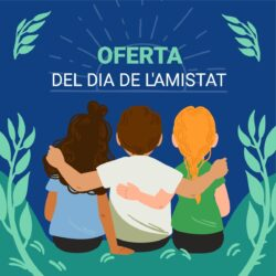 OFERTA DIA DE L'AMISTAD (vàlida fins el 30/07)
